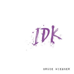 IDK - Bruce Wiegner