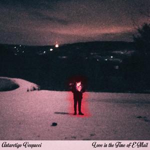 Antarctigo Vespucci - Love in the Time of E-Mail