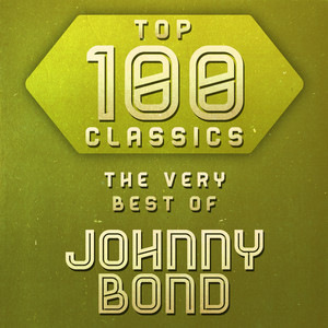 Top 100 Classics - The Very Best of Johnny Bond