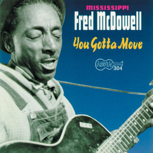 You Got To Move - Fred McDowell