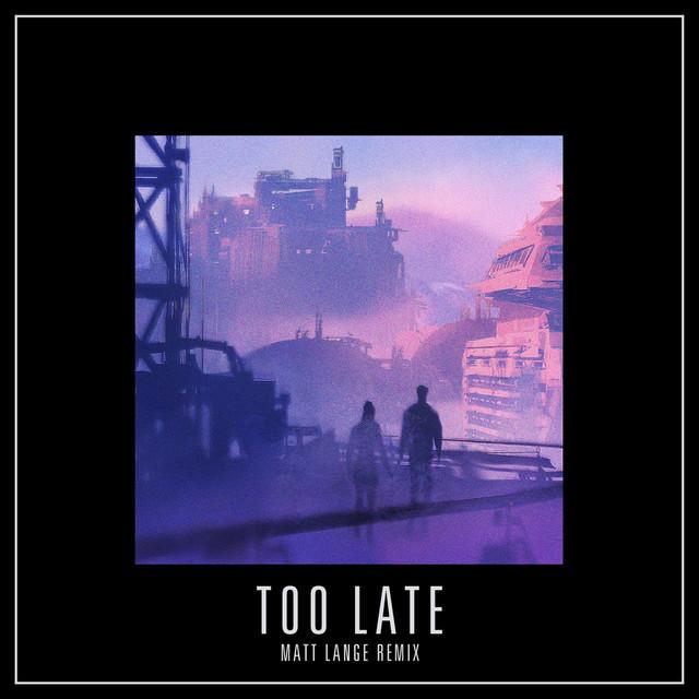 Too Late (Matt Lange Remix)