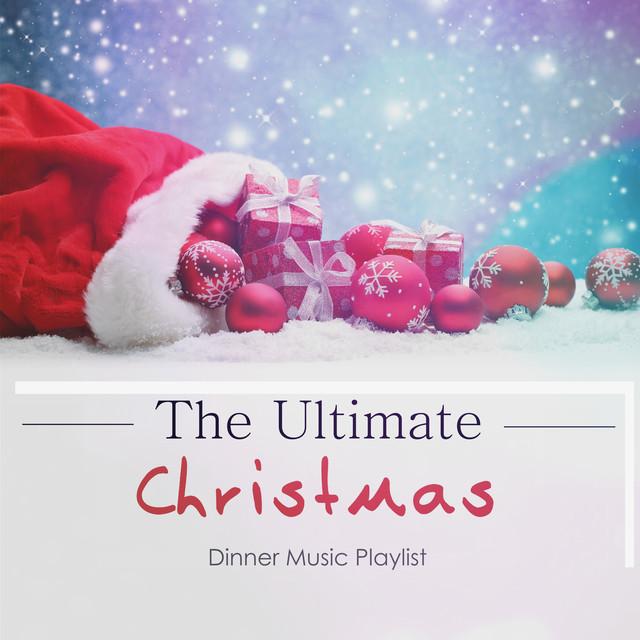 Dinner Music Playlist the ultimate christmas dinner music playlistvarious artists on