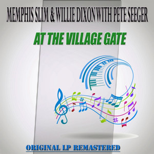 At the Village Gate - Original Lp Remastered (Memphis Slim & Willie Dixon With Pete Seeger) album