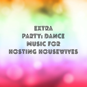 Extra Party: Dance Music for Hosting Housewives Albümü
