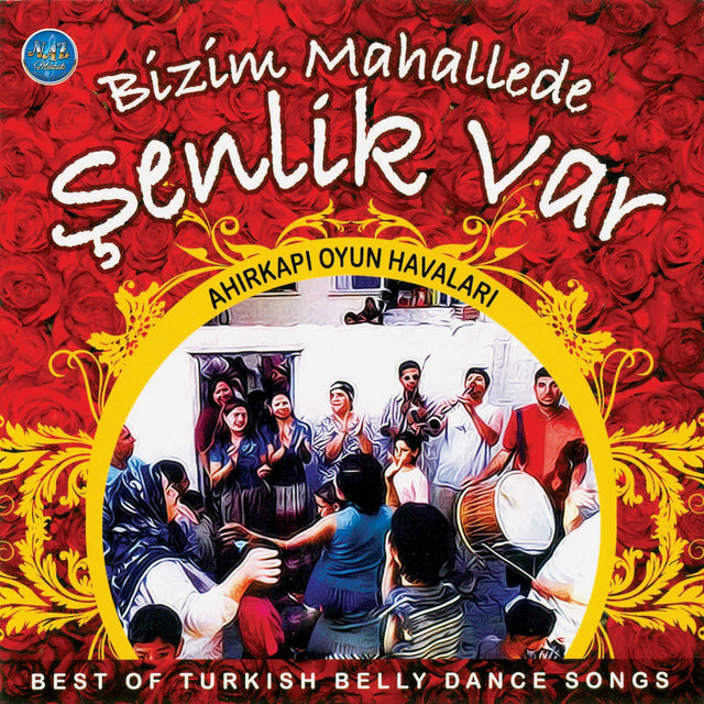 Bizim Mahallede Şenlik Var (Ahırkapı Oyun Havaları / Best of Turkish Belly Dance Songs)