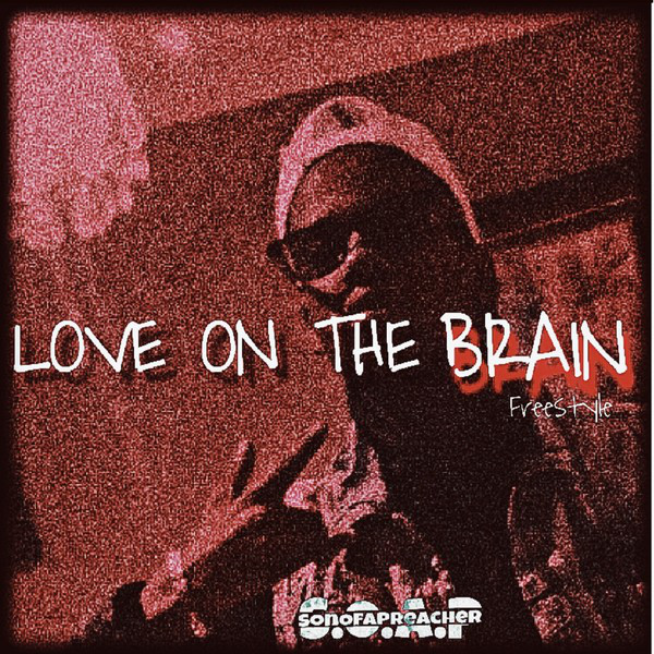 Love on the Brain (Freestyle) by Son Of A Preacher on Spotify