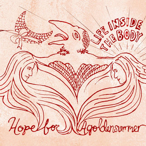 Life Inside the Body - Hope For Agoldensummer