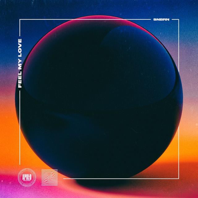 Feel My Love By Snbrn On Spotify