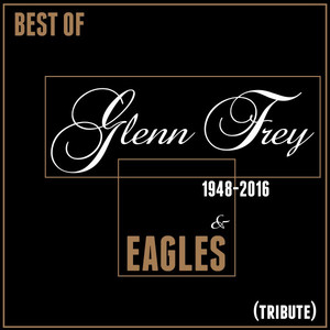 Best of Glenn Frey & Eagles (1948-2016)  - The Eagles