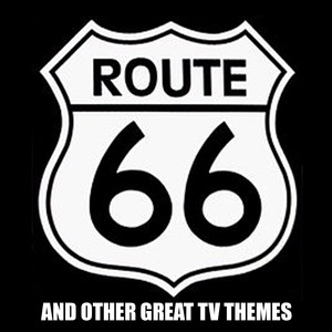 Route 66 Theme and Other Great TV Themes