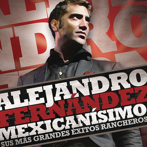 Mexicanisimo-Sus mas Grandes Exitos Rancheros/Alejandro Fernandez Albumcover
