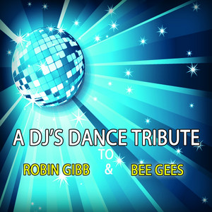 A Dj's Dance Tribute to Robin Gibb & Bee Gees