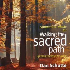 Walking the Sacred Path - Dan Schutte