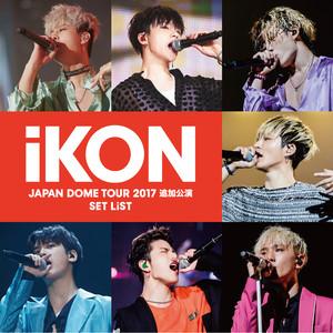 iKON JAPAN DOME TOUR 2017 追加公演 SET LIST Albümü