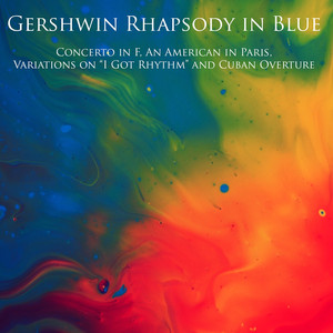 Gershwin Rhapsody in Blue, Concerto in F, An American in Paris, Variations on