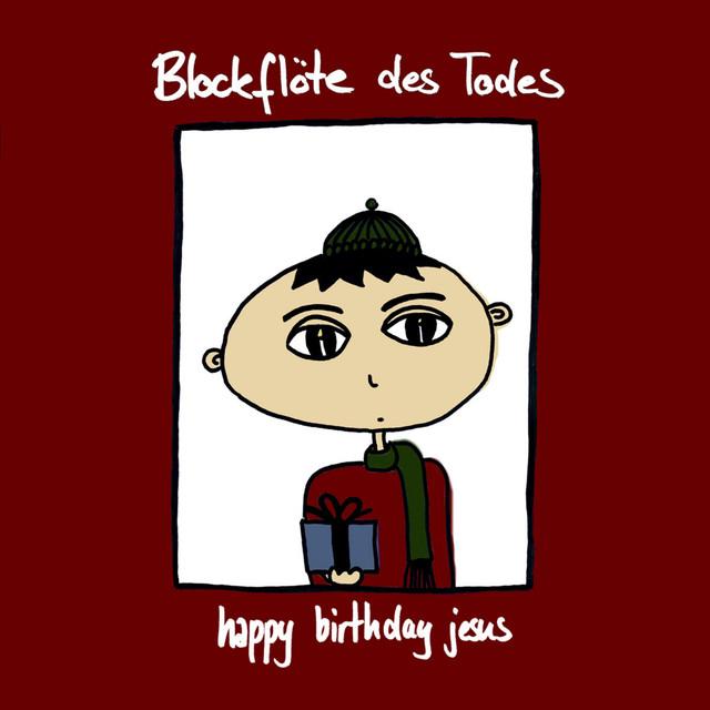 Happy Birthday Jesus By Blockflote Des Todes On Spotify