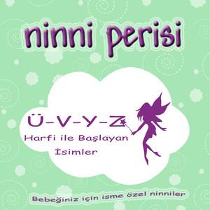 Ninni Perisi - Ü-V-Y-Z Harfi İle Başlayan İsimler Albümü