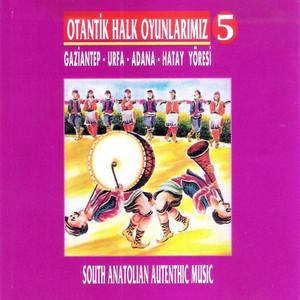 Otantik Halk Oyunlarımız, Vol. 5 (Gaziantep, Urfa, Adana, Hatay Yöresi) Albümü