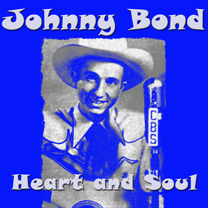 Johnny Bond - Heart and Soul