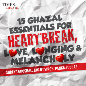 15 Ghazal Essentials - For Heartbreak, Love, Longing & Melancholy Albümü