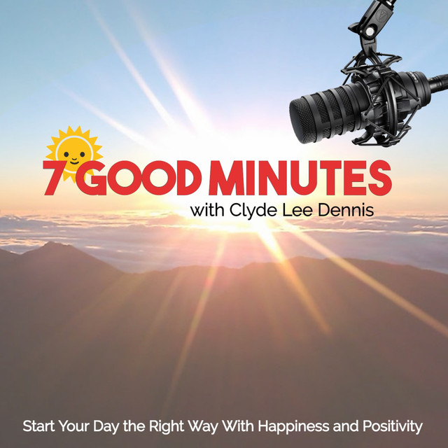 7 Good Minutes Daily Self-Improvement Podcast with Clyde Lee Dennis |  Podcast on Spotify