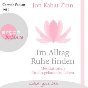 Im Alltag Ruhe finden - Meditationen für ein gelassenes Leben Audiobook