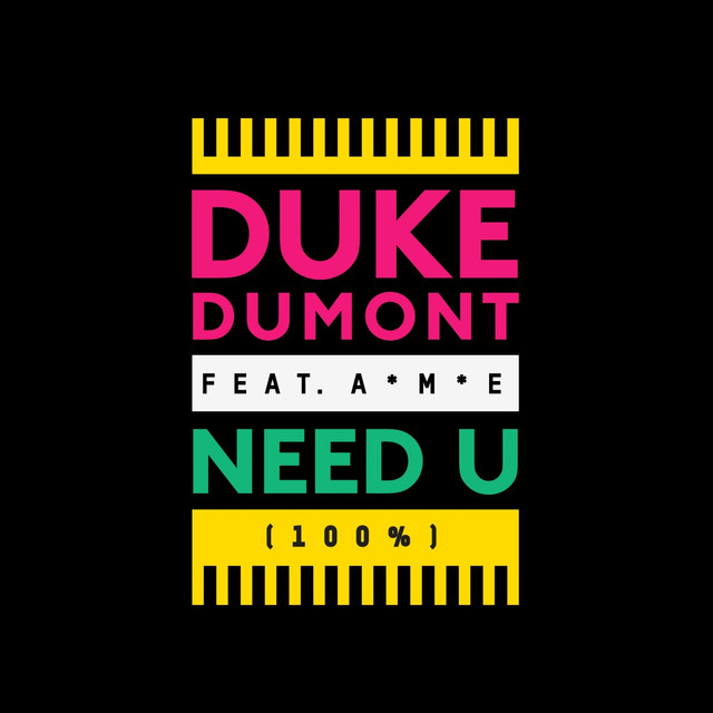 Need U 100% - Duke Dumont ft. A*M*E