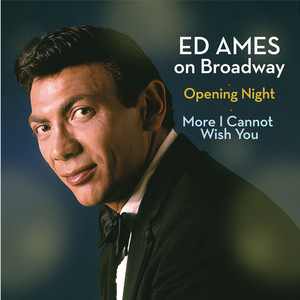 Ed Ames on Broadway: Opening Night / More I Cannot Wish You album