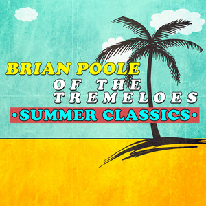 Brian Poole of the Tremeloes - Summer Classics album