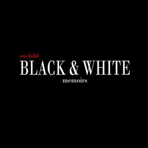 Black & White Memoirs - A.M Kidd