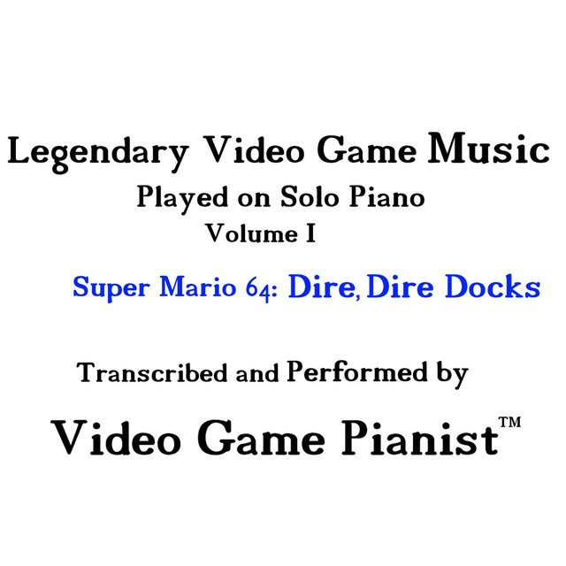 Super Mario 64 Dire Dire Docks by Video Game Pianist™ on Spotify