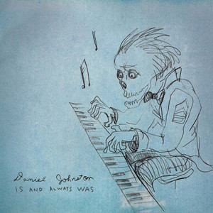Is And Always Was - Daniel Johnston