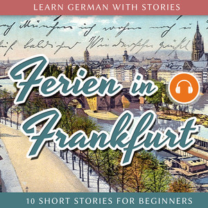 Learn German With Stories: Ferien in Frankfurt - 10 Short Stories for Beginners Hörbuch kostenlos