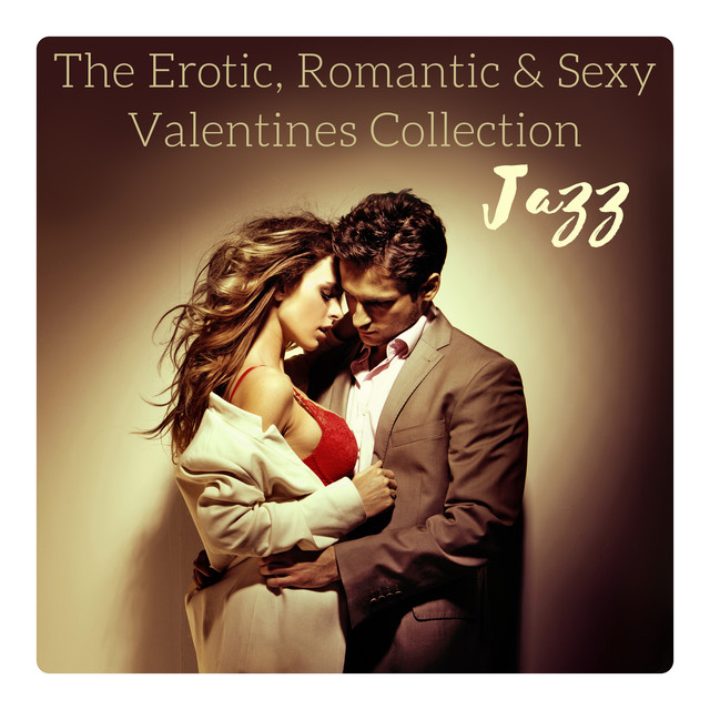 The Erotic Romantic Sexy Valentines Collection Jazz For Sensual Evening Passionate Foreplay Love Making Lounge Late Night Moments By Various Artists