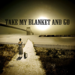 Take My Blanket and Go - Joe Purdy