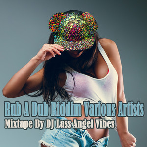Rub a Dub Riddim Mixtape by DJ Lass Angel Vibes