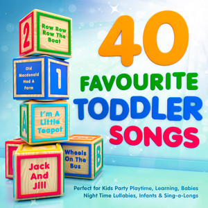 40 Favourite Toddler Songs - Perfect for Kids Party Playtime, Learning, Babies Night Time Lullabies, Infants & Sing-a-Longs Albumcover