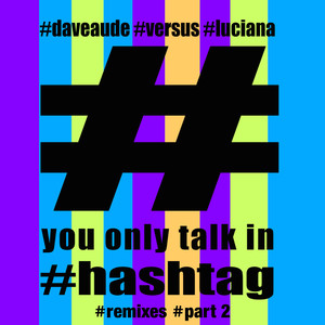 You Only Talk In #Hashtag (Remixes - Part 2) album