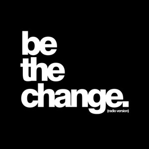 Be The Change (Radio Version)