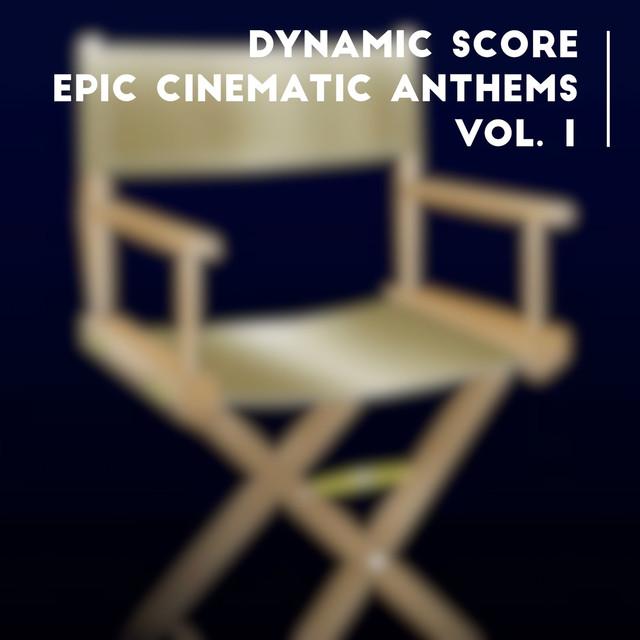 Dynamic Score: Epic Cinematic Anthems Vol. 1