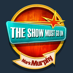 THE SHOW MUST GO ON with Mark Murphy album