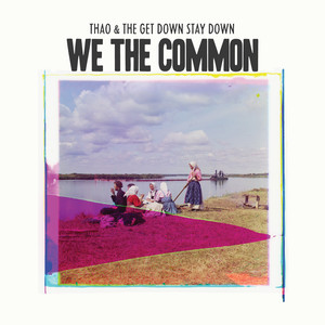 We the Common - Thao and The Get Down Stay Down