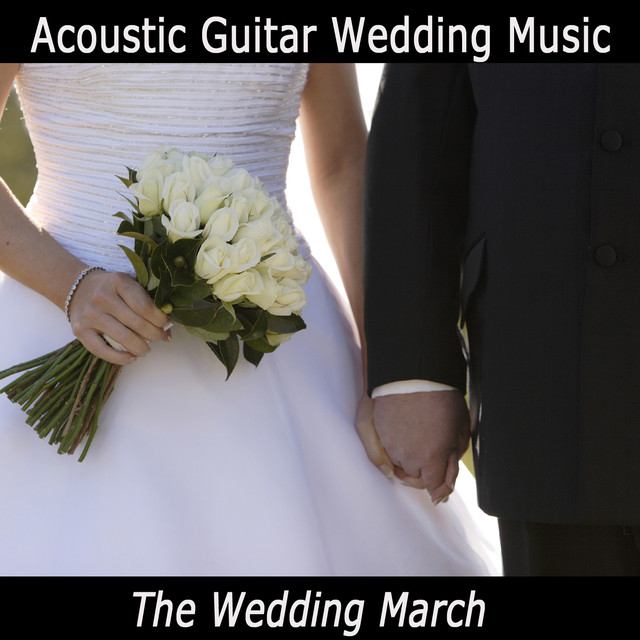 Acoustic Guitar Wedding Songs: Acoustic Guitar Wedding Music: The Wedding March By The O