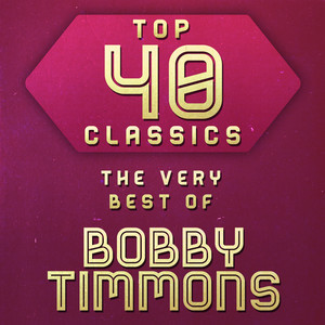 Top 40 Classics - The Very Best of Bobby Timmons album
