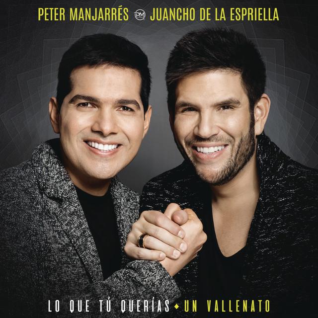 Album cover for Lo Que Tú Querías, Un Vallenato by Peter Manjarrés, Juancho De La Espriella