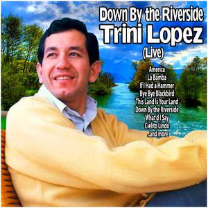 Down By the Riverside : Trini Lopez Live