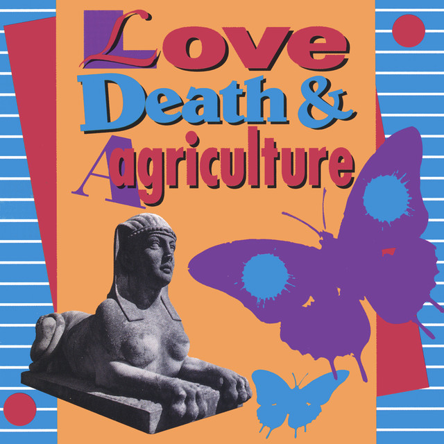 Love Death & Agriculture