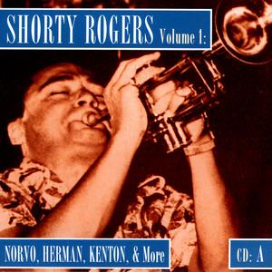 Shorty Rogers Volume 1: Norvo, Herman, Kenton, & More (CD A) album