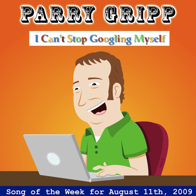 I Can't Stop Googling Myself by Parry Gripp