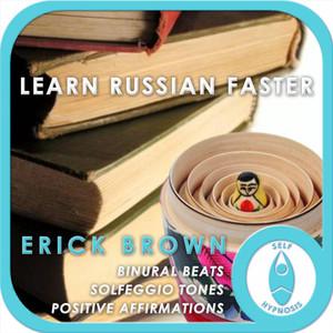 Learn Russian Faster (Self-Hypnosis: Binaural Beats Solfeggio Tones Positive Affirmations)